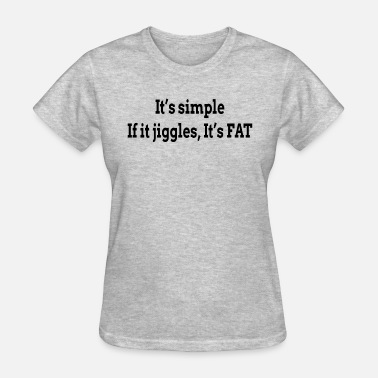 Jiggle IT'S SIMPLE IF IT JIGGLES, IT'S FAT GYM WORKOUT - Women's T-Shirt