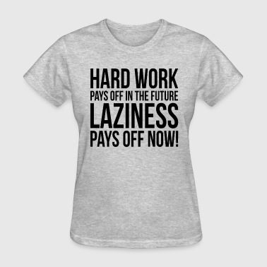 HARD WORK PAYS OFF IN THE FUTURE - Women's T-Shirt