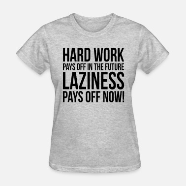 Hard Work Pays Off HARD WORK PAYS OFF IN THE FUTURE - Women's T-Shirt