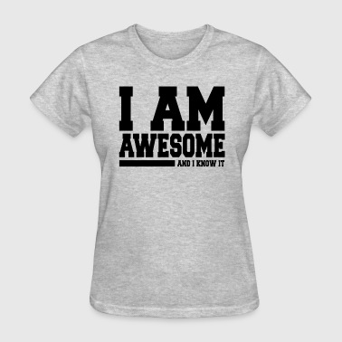 I AM AWESOME AND I KNOW IT - Women's T-Shirt