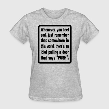 WHENEVER YOU FEEL SAD - Women's T-Shirt