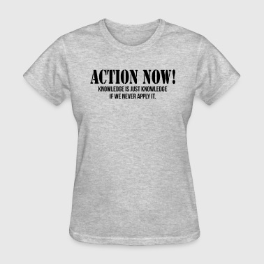 The Tree Of Knowledge ACTION NOW! KNOWLEDGE IS JUST KNOWLEDGE - Women's T-Shirt