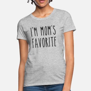 2054b077561 Favorite Daughter I  39 m Mom  39 s Favorite Son or Daughter. Women s T- Shirt
