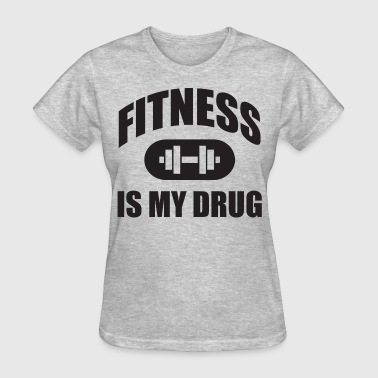 Fitness Is My Drug - Women's T-Shirt