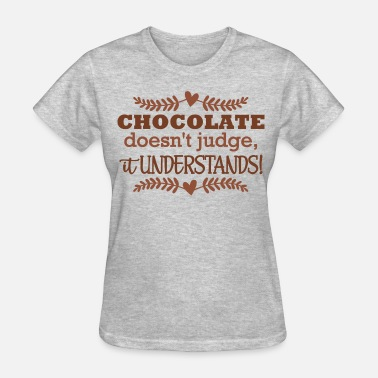 Chocolate Understands Chocolate Doesn't Judge - Women's T-Shirt