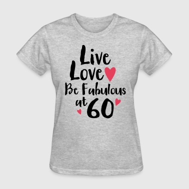 Live Love Fabulous 60 - Women's T-Shirt