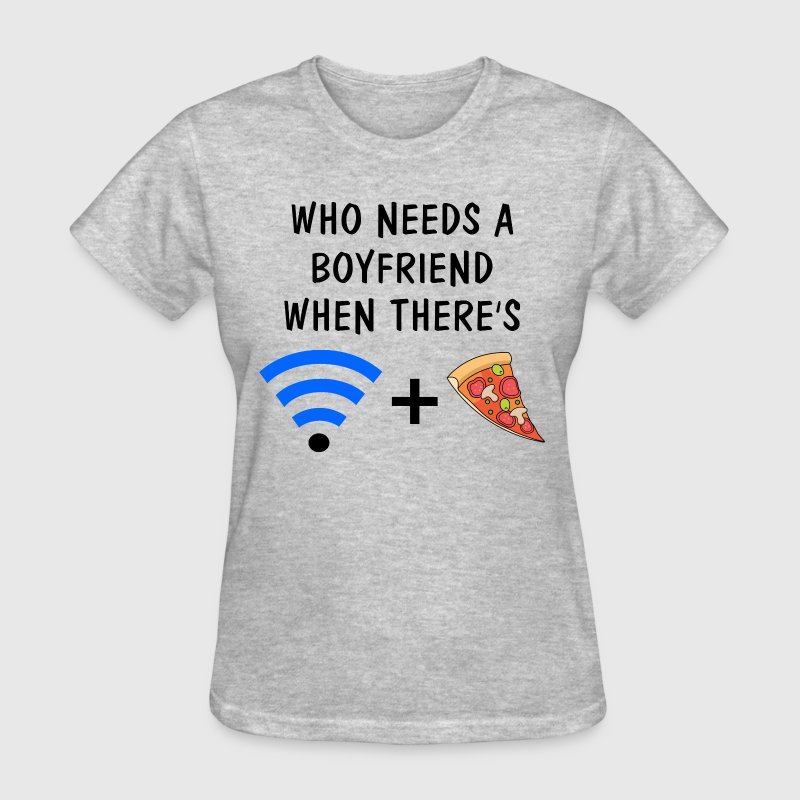Who Needs a Boyfriend When There's Wifi and Pizza - Women's T-Shirt