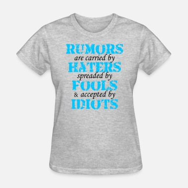 A Haters Quote Rumors Haters Fools Idiots Quote - Women's T-Shirt