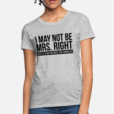 c1bb3246c89f1 I MAY NOT BE MRS. RIGHT FUNNY - Women's T-. Women's T-Shirt