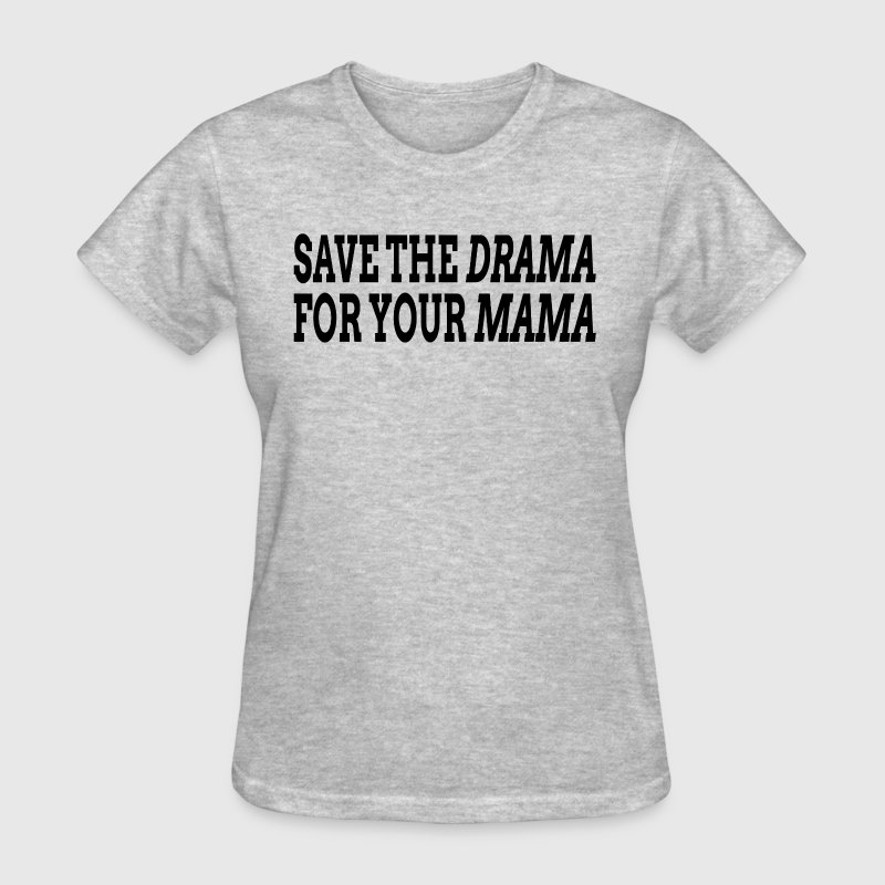Save The Drama For Your Mama - Women's T-Shirt