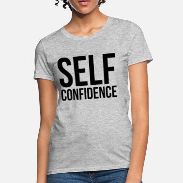 Self Confident SELF CONFIDENCE - Women's T-Shirt