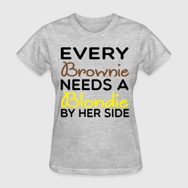 Every Brownie Needs A Blondie Her Side... - Women's T-Shirt