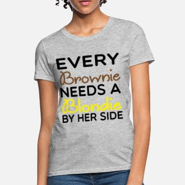 Brownie Every Brownie Needs A Blondie Her Side... - Women's T-Shirt