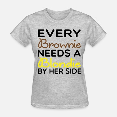 Blondie Needs A Brownie Every Brownie Needs A Blondie Her Side... - Women's T-Shirt