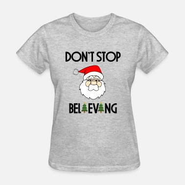 Believing DONT STOP BELIEVING - Women's T-Shirt