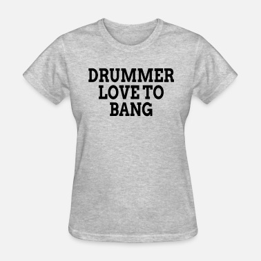 Drummer Man DRUMMER LOVE TO BANG - Women's T-Shirt