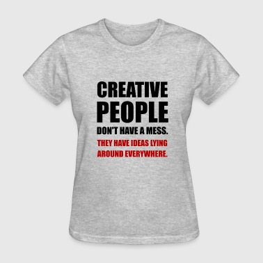 Creative People Mess Idea - Women's T-Shirt