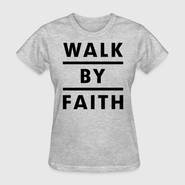 Walk By Faith Religious Christian - Women's T-Shirt