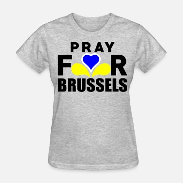 Terrorist Attack On Brussels Pray For Brussels - Women's T-Shirt
