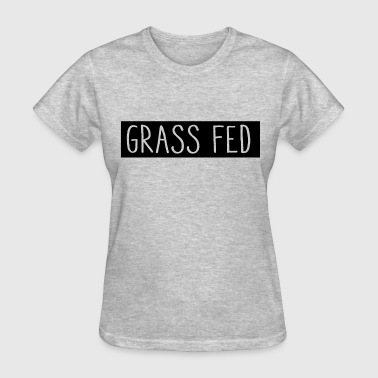 Grass fed - Women's T-Shirt