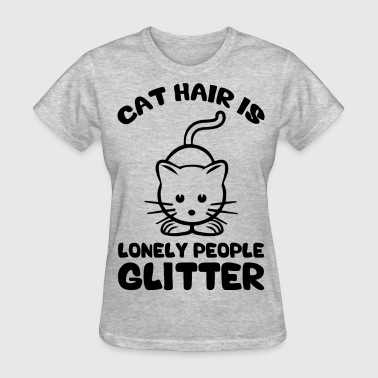 Cat Hair Is Lonely People Glitter - Women's T-Shirt