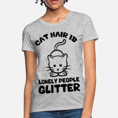 Funny Sayings Cat Hair Is Lonely People Glitter - Women's T-Shirt