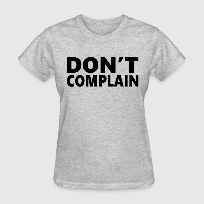 Don't Complain - Women's T-Shirt