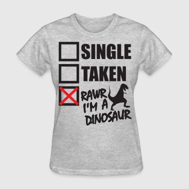 Complicated Taken Single, Taken, Rawr I'm A Dinosaur - Women's T-Shirt