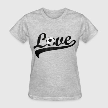 For The Love Of Soccer love soccer - Women's T-Shirt