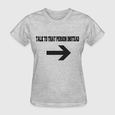 TALK TO THAT PERSON - Women's T-Shirt