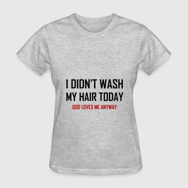 Wash Me Did Not Wash Hair God - Women's T-Shirt