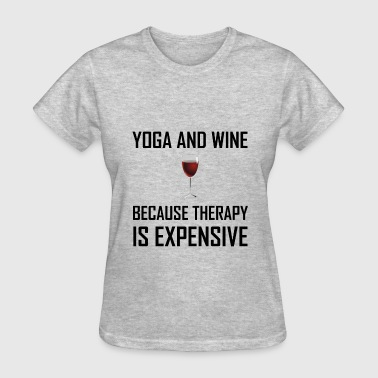 Yoga And Wine Therapy Is Expensive - Women's T-Shirt