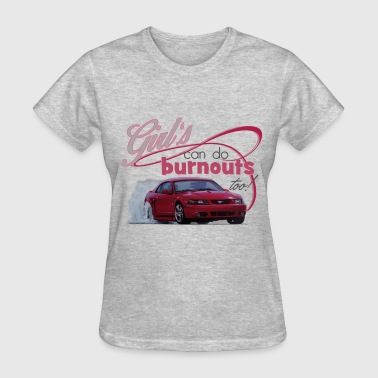 Girls Do burnouts Too - Women's T-Shirt