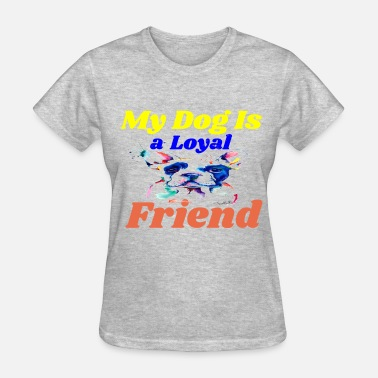 Intimacy My Dog Is a Loyal Friend - Women's T-Shirt