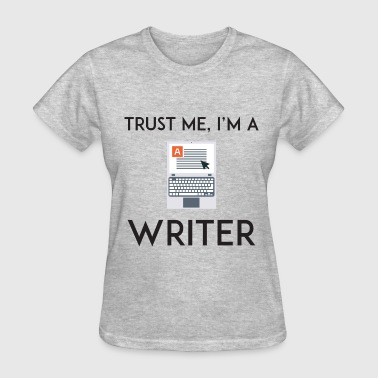 Trust Me I'm a Writer - Women's T-Shirt