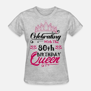 Celebrating With The 80th Birthday Queen Womens T Shirt