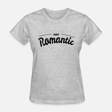Romantics Not Romantic - Women's T-Shirt
