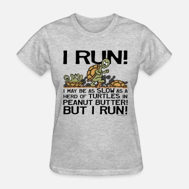 Peanut Butter I Run I Run Slow as Turtles - Women's T-Shirt