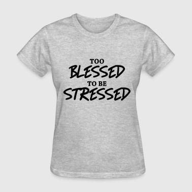 Too blessed to be stressed - Women's T-Shirt