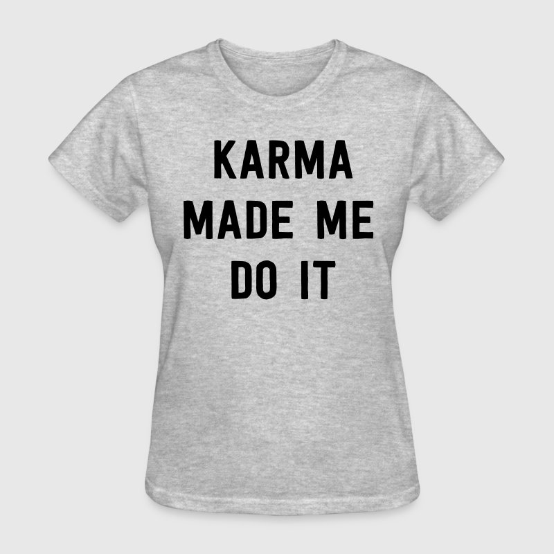 Karma made me do it - Women's T-Shirt