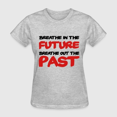 Breathe Yoga Breathe in the future, breathe out the past - Women's T-Shirt