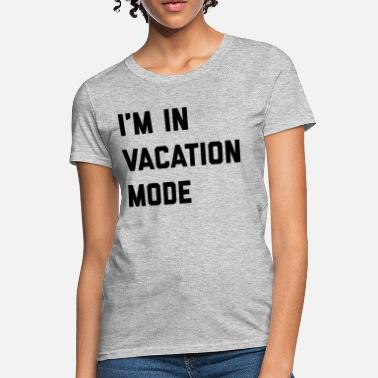b5e435641b5 Funny Vacation Vacation Mode Funny Quote - Women  39 s T-Shirt