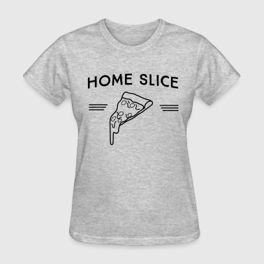 Slice Of Pizza Home Slice Pizza - Women's T-Shirt