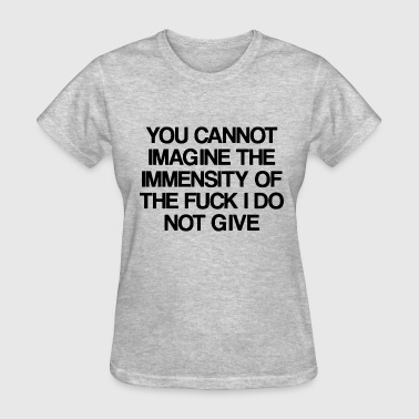 The Immensity funny rude slogan humour sarcastic - Women's T-Shirt