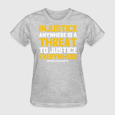Injustice anywhere is a threat to justice - Women's T-Shirt
