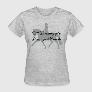 Dreaming of a Dressage Miracle  - Women's T-Shirt