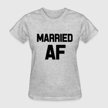 Married AF funny saying shirt - Women's T-Shirt