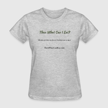 Food Allergies Then What Can I Eat? - Women's T-Shirt