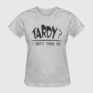 Dont Be Tardy TARDY FUNNY - Women's T-Shirt