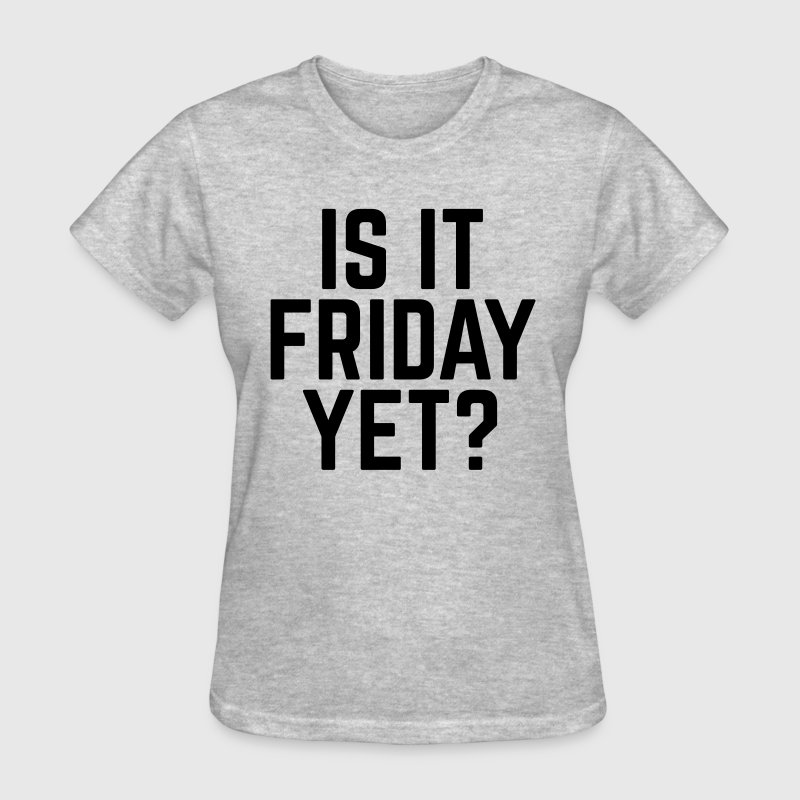 Is It Friday Yet? - Women's T-Shirt